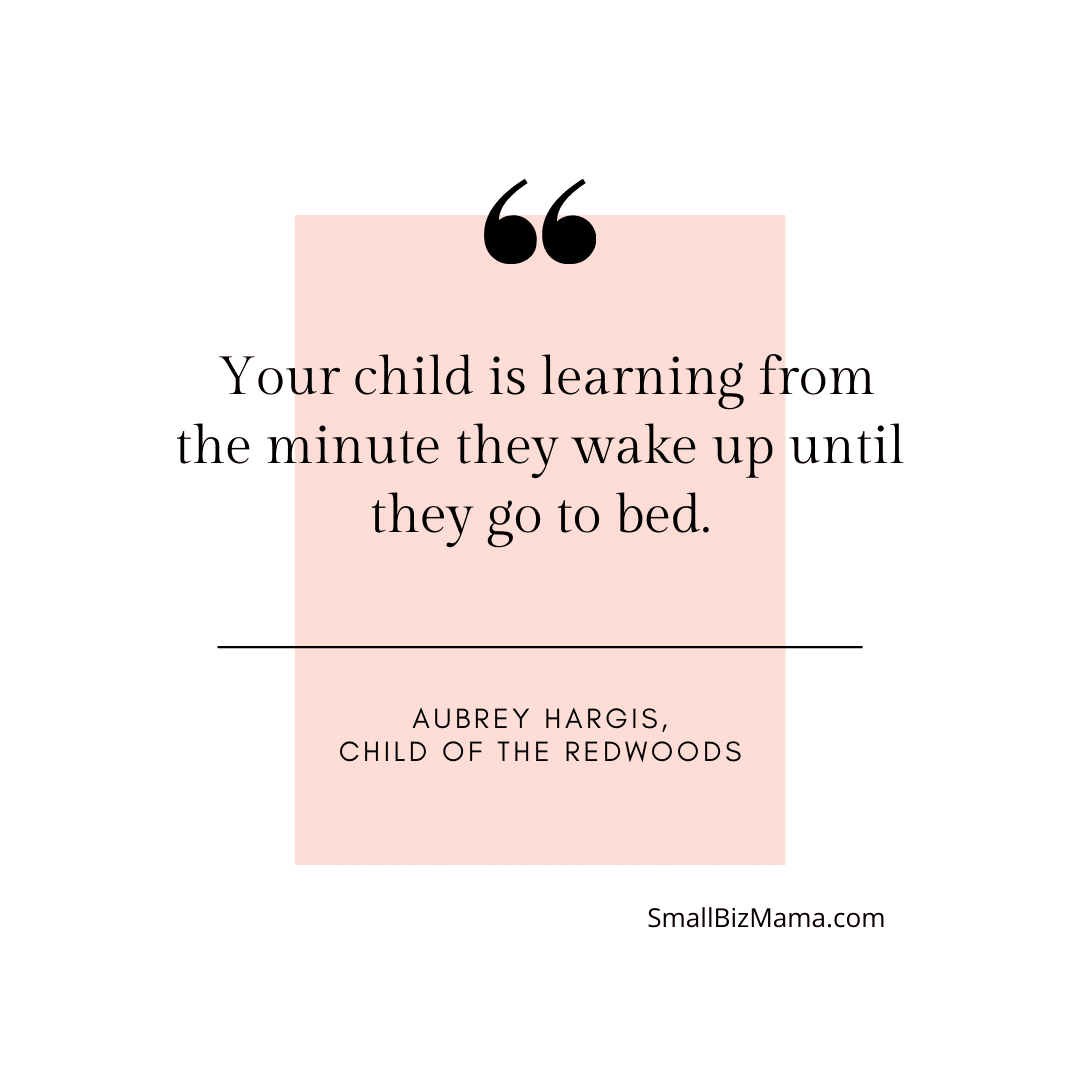 Your child is learning from the moment they wake up until they go to bed.