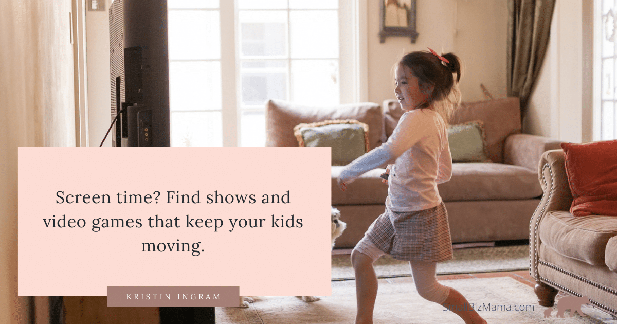 Screen time? Find shows and video games that keep your kids moving.