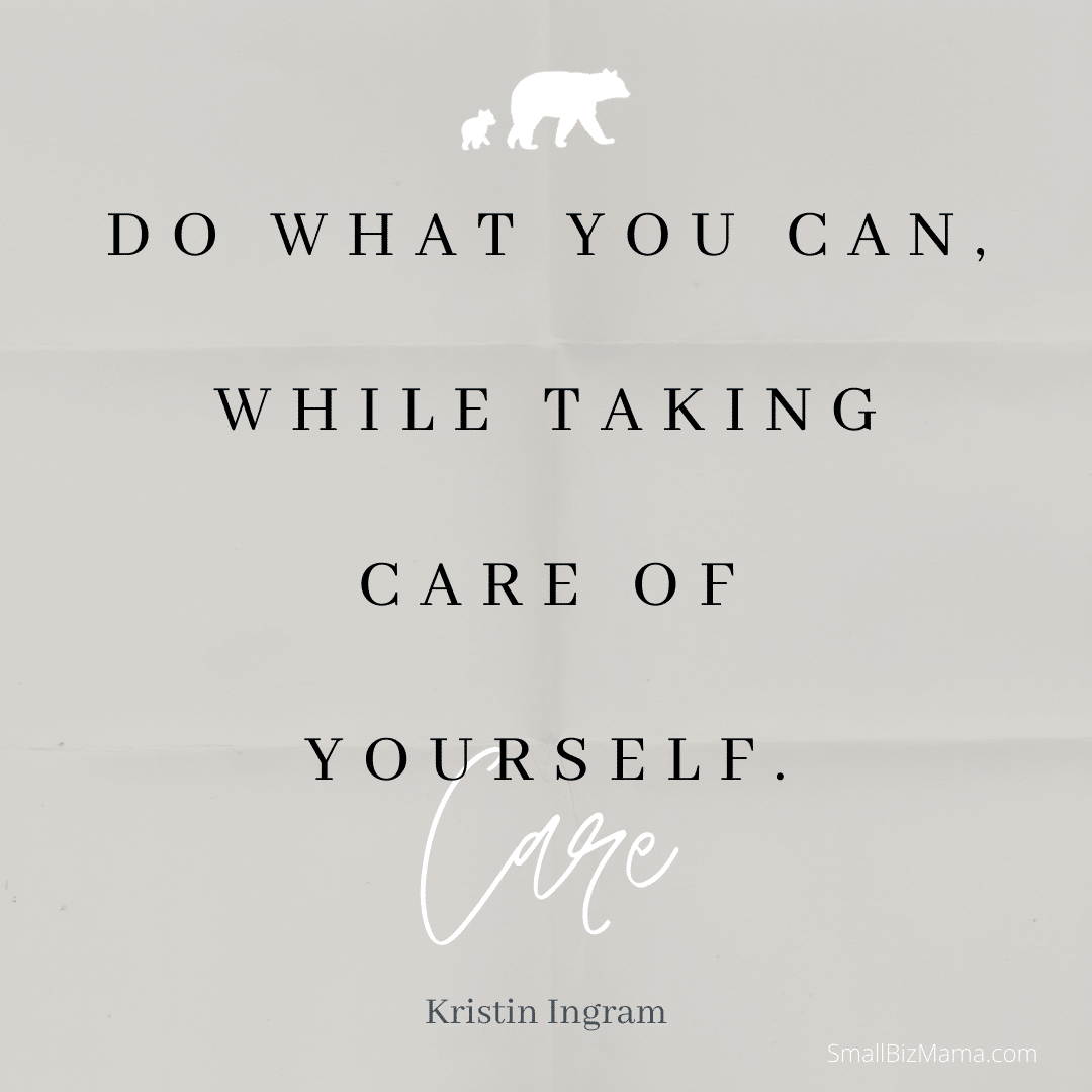 Do what you can, while taking care of yourself