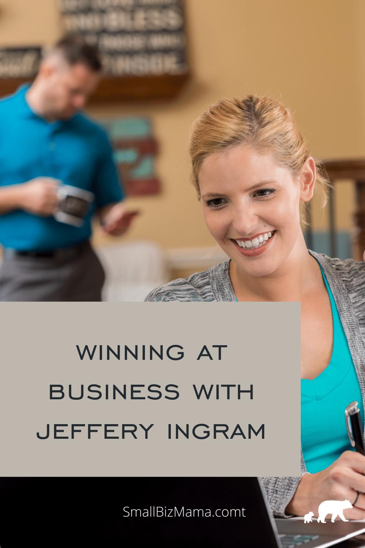 Winning at business with Jeffery Ingram