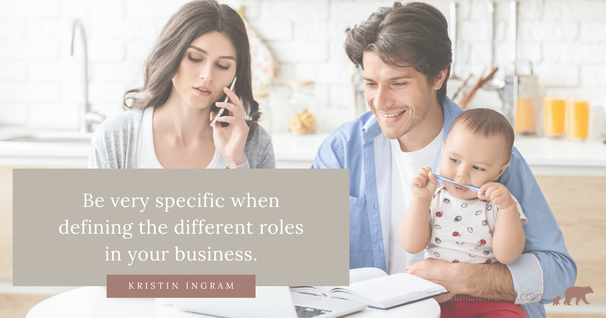 Be very specific when defining the different roles in your business