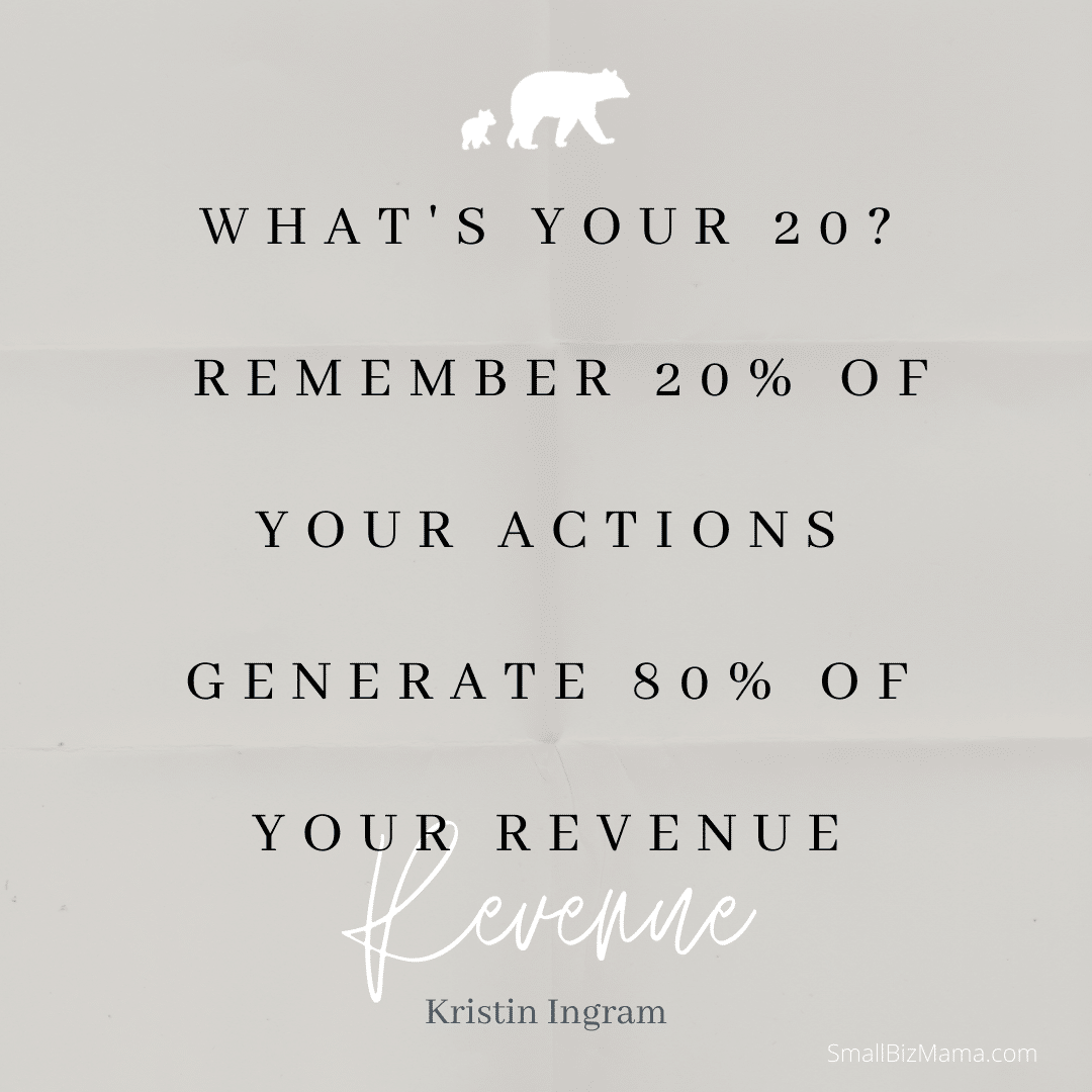 What's your 20? Remember  20% of your actions generate 80% of your revenue