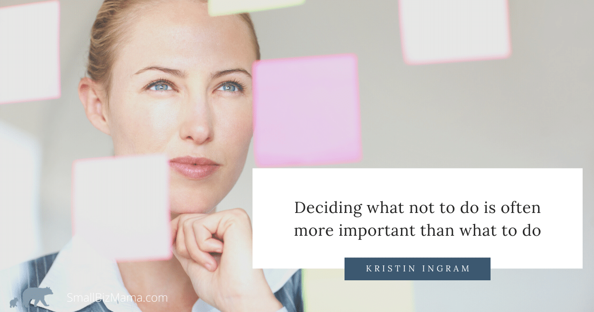 Deciding what not to do is often more important than what to do