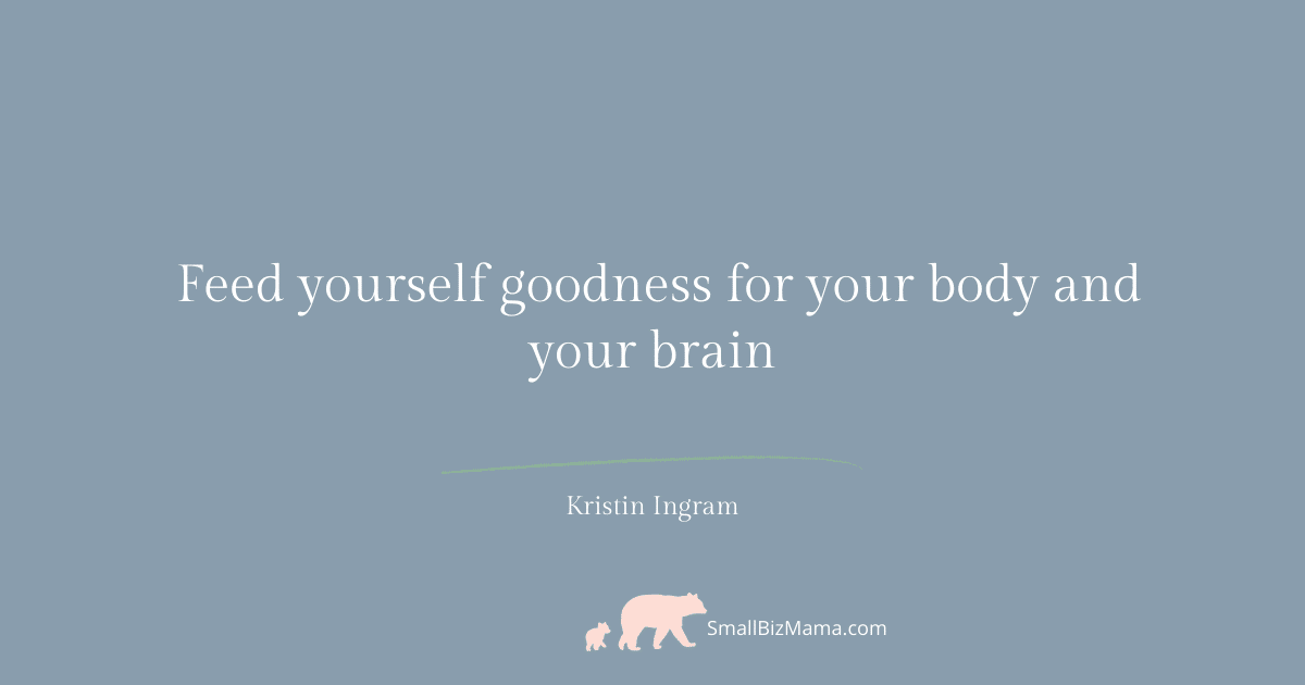 Feed yourself goodness for your body and your brain