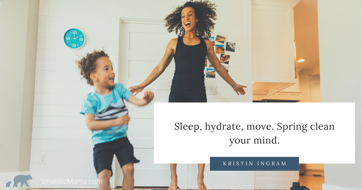 Sleep, hydrate, move. Spring clean your mind.