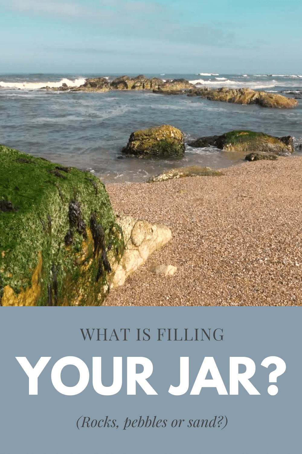 What is filling your jar? Rocks, pebbles, and sand?
