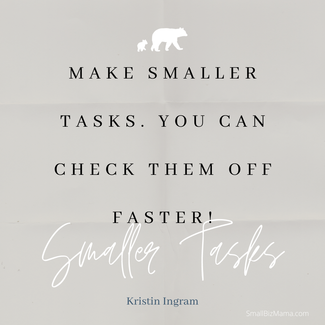 Make smaller tasks. You can check them off faster!
