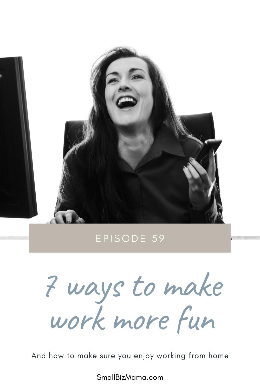 Episode 59: 7 ways to make work more fun