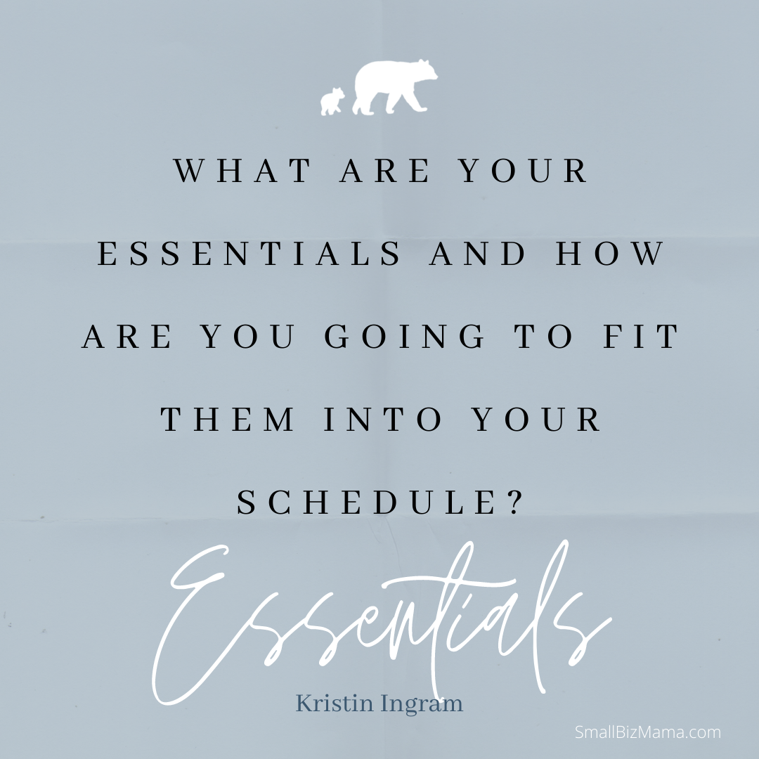 What are your essential and how are you going to fit them into your schedule?