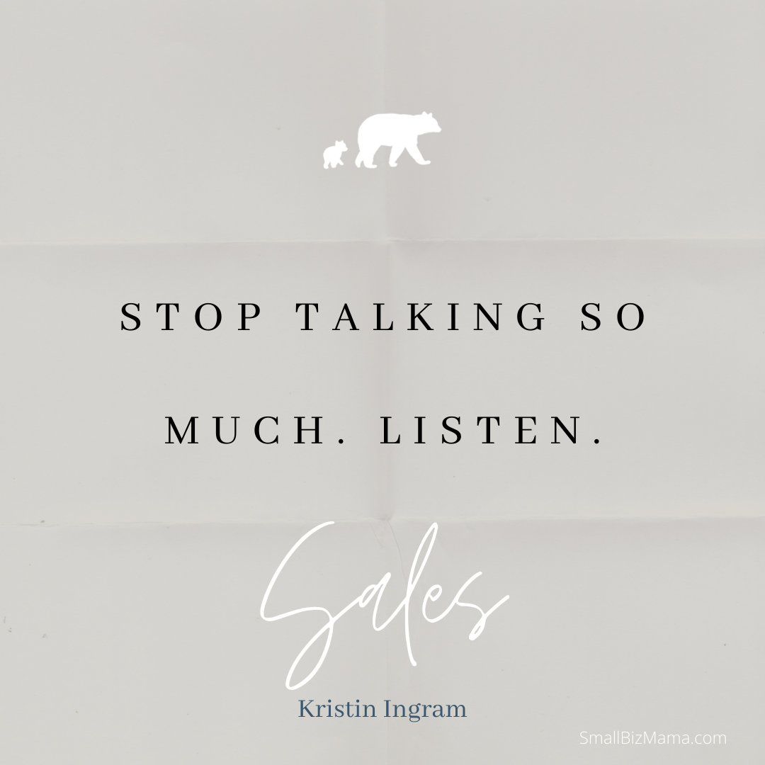 The biggest sales mistake involves stop talking so much. Listen