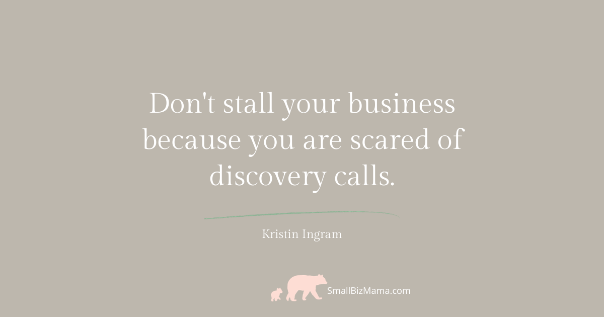 Don't stall your business because you are scared of discovery calls.