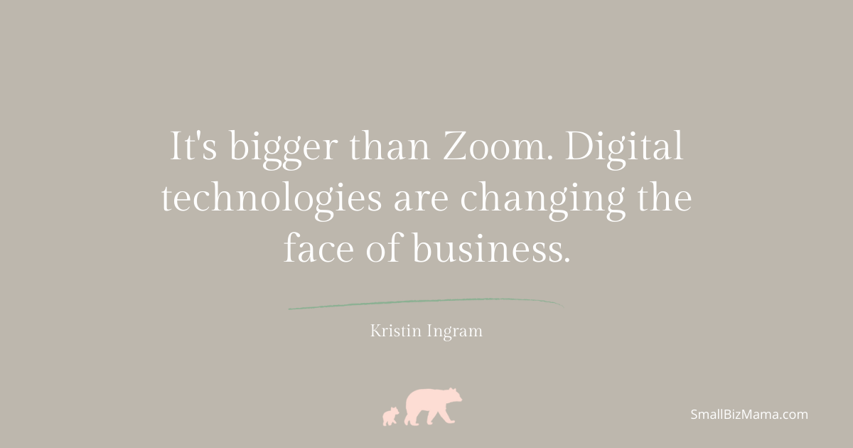 It's bigger than zoom. Digital technologies are changing the face of business.