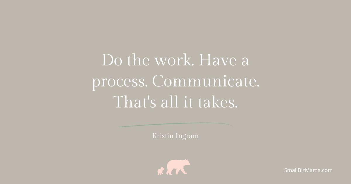 Do the work. Have a process. Communicate. That's all it takes to make your business stand out.