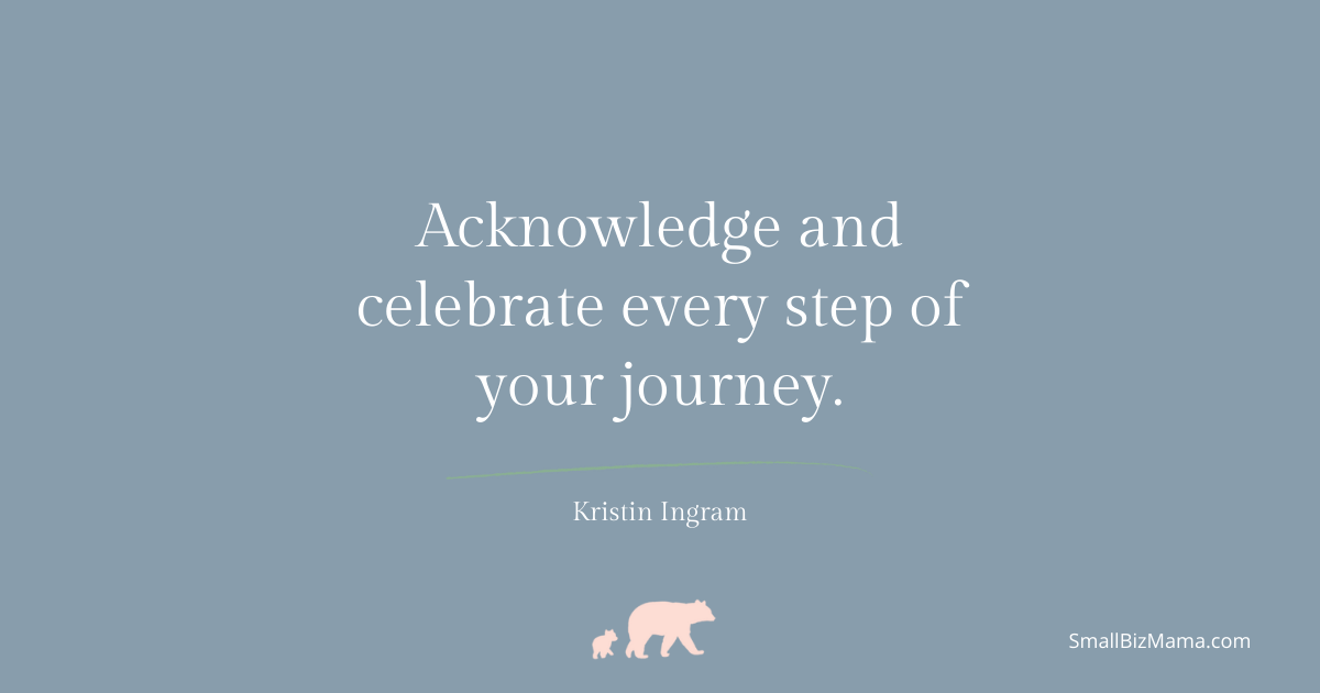 Acknowledge and celebrate every step of the journey in creating your ideal life in the new reality.