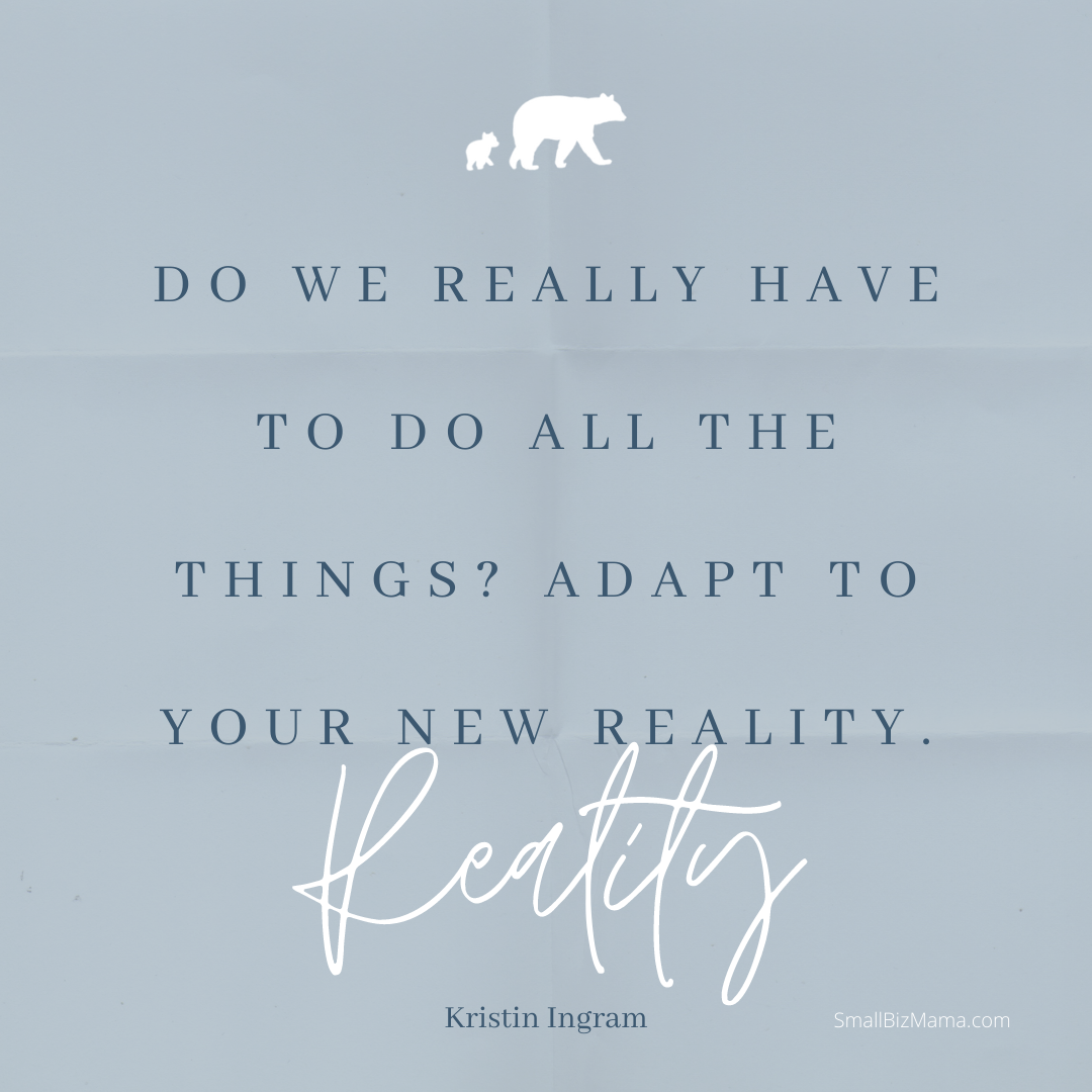 Do you really have to do all things? Adapt to a your new reality.