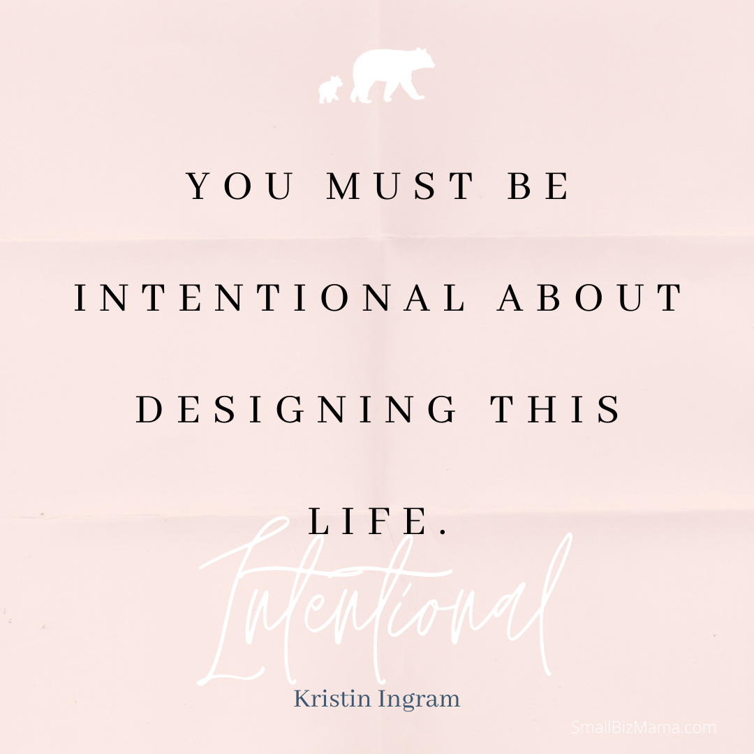 You must be intentional about designing this life
