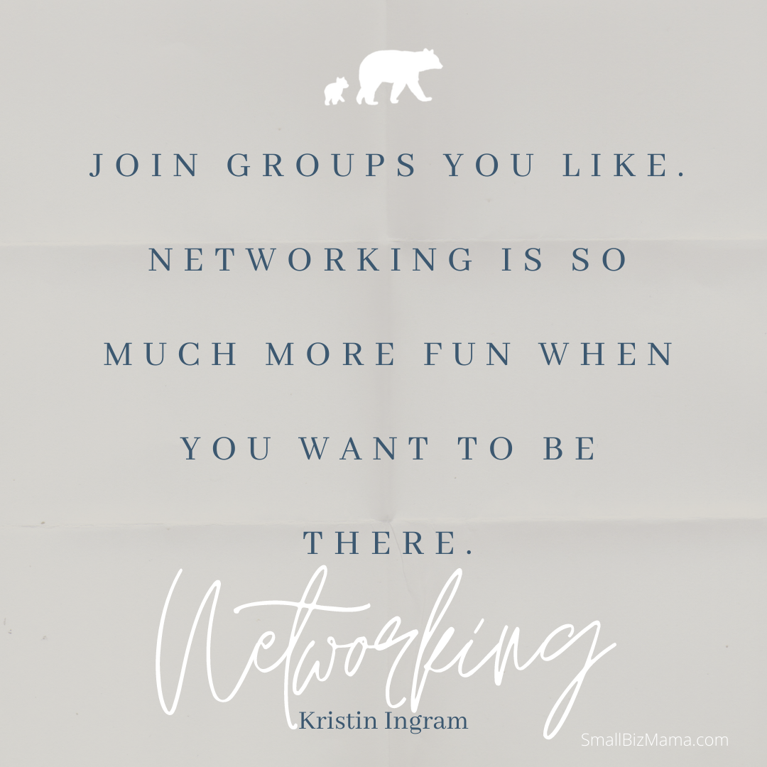 Join groups you like. Networking is so much more fun when you want to be there.