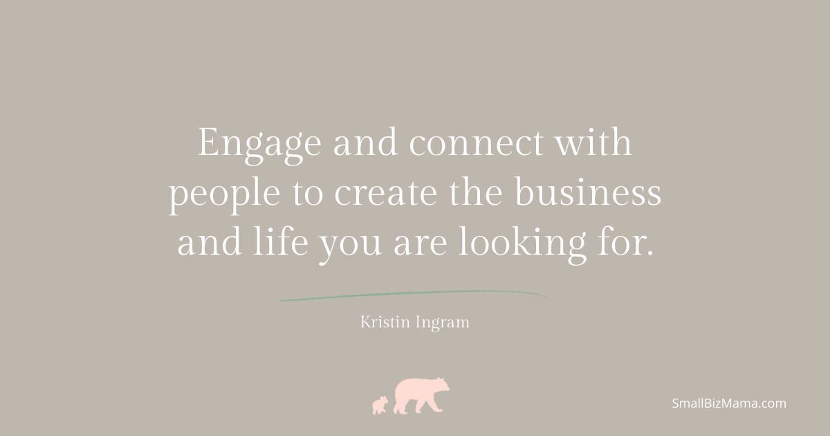 Engage and connect with people to create the business and life you are looking for.