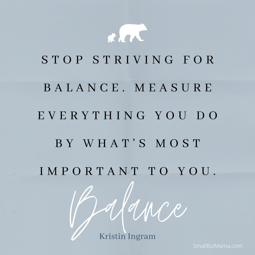 Stop striving for balance. Measure everything you do by what's most important to you.