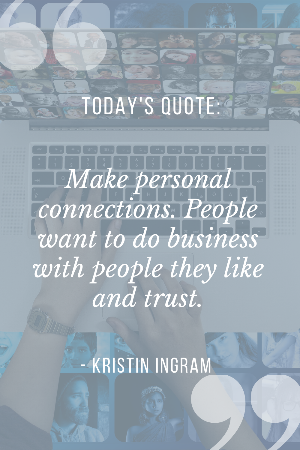 Make personal connections. People want to do business with people they like and trust.